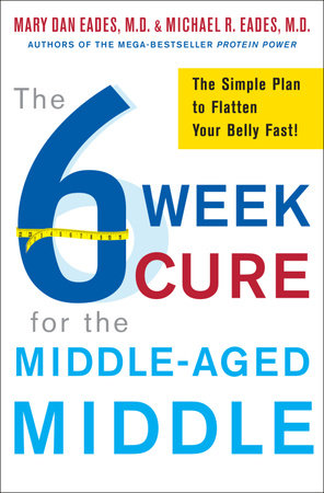 The 6-Week Cure for the Middle-Aged Middle by Michael R. Eades and Mary Dan Eades