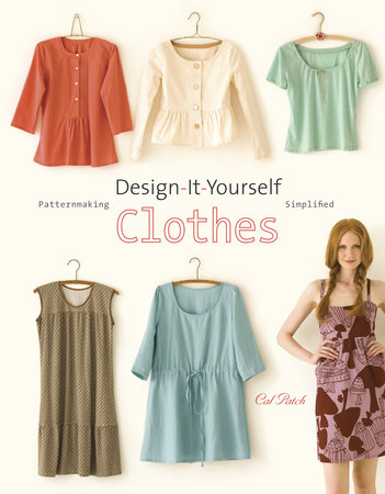 Design-It-Yourself Clothes by Cal Patch