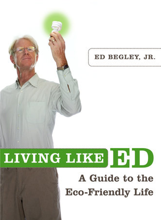 Living Like Ed by Ed Begley, Jr.