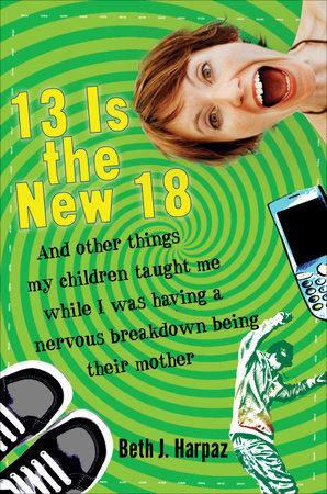 13 Is the New 18 by Beth J. Harpaz