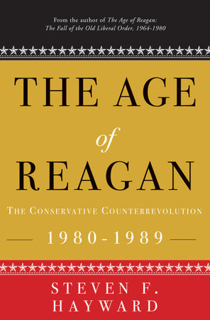 The Age of Reagan: The Conservative Counterrevolution by Steven F. Hayward