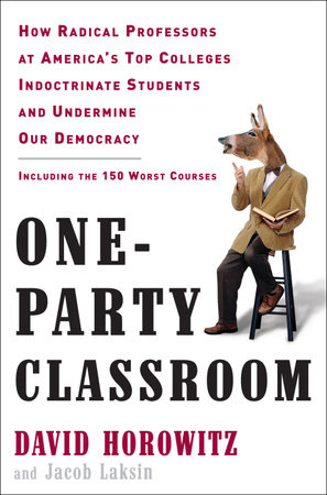 One-Party Classroom by David Horowitz and Jacob Laksin