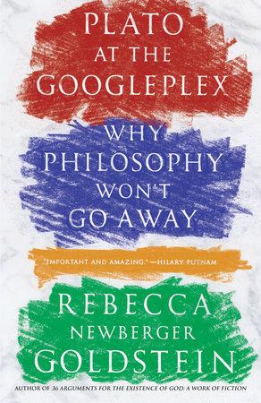Plato at the Googleplex by Rebecca Goldstein
