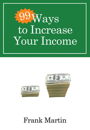 99 Ways to Increase Your Income by Frank Martin
