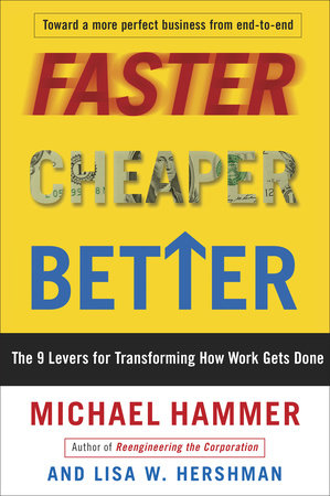 Faster Cheaper Better by Michael Hammer and Lisa Hershman