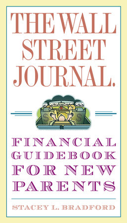 The Wall Street Journal. Financial Guidebook for New Parents by Stacey L. Bradford
