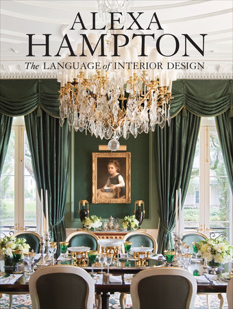 Alexa Hampton: The Language of Interior Design by Alexa Hampton