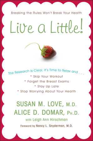 Live a Little! by Susan M. Love, MD, Alice D. Domar, Ph.D. and Leigh Ann Hirschman