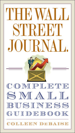 The Wall Street Journal. Complete Small Business Guidebook by Colleen DeBaise
