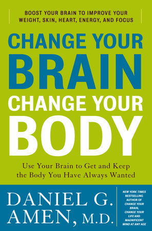 Change Your Brain, Change Your Body by Daniel G. Amen, M.D.