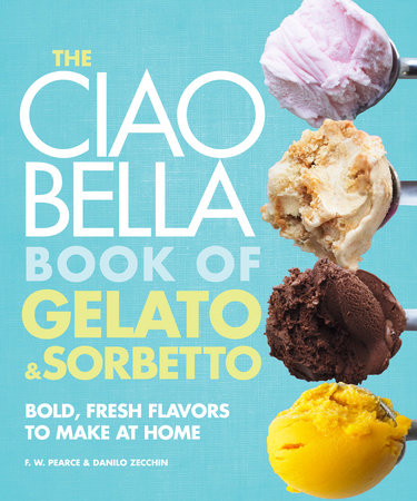The Ciao Bella Book of Gelato and Sorbetto by F. W. Pearce and Danilo Zecchin