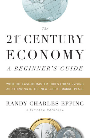 The 21st Century Economy--A Beginner's Guide by Randy Charles Epping