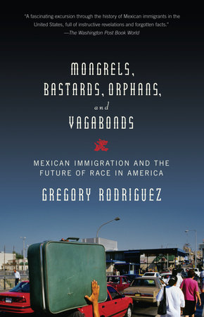 Mongrels, Bastards, Orphans, and Vagabonds by Gregory Rodriguez