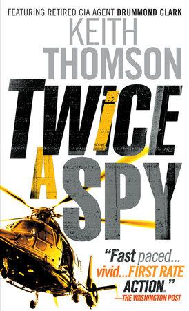 Twice a Spy by Keith Thomson