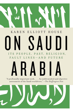 On Saudi Arabia by Karen Elliott House