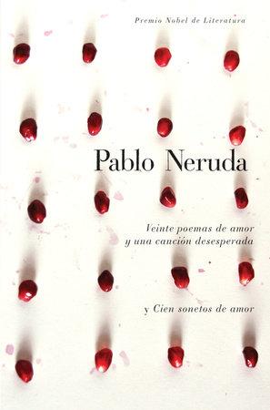 Veinte poemas de amor y una cancion de desesperada y cien sonetos de amor by Pablo Neruda