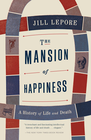 The Mansion of Happiness by Jill Lepore