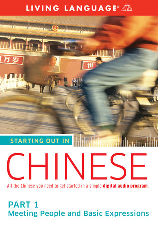 Starting Out in Chinese: Part 1--Meeting People and Basic Expressions by Living Language