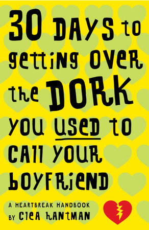 30 Days to Getting over the Dork You Used to Call Your Boyfriend by Clea Hantman
