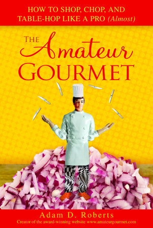 The Amateur Gourmet by Adam D. Roberts