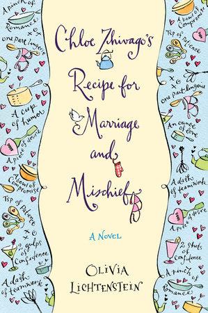 Chloe Zhivago's Recipe for Marriage and Mischief by Olivia Lichtenstein