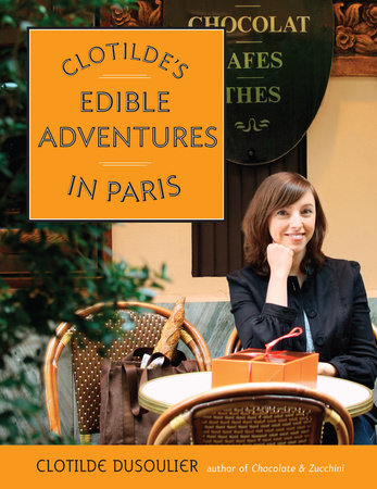 Clotilde's Edible Adventures in Paris by Clotilde Dusoulier