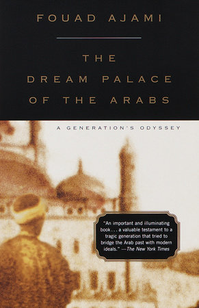 The Dream Palace of the Arabs by Fouad Ajami