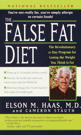 The False Fat Diet by Elson Haas, M.D. and Cameron Stauth