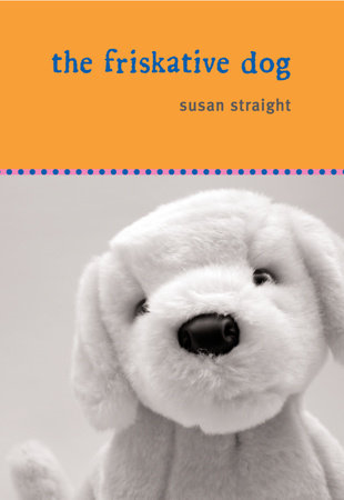 The Friskative Dog by Susan Straight