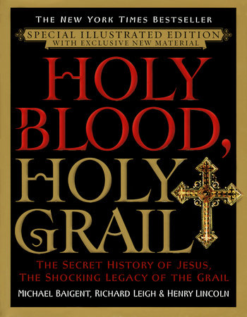 Holy Blood, Holy Grail Illustrated Edition by Michael Baigent and Richard Leigh