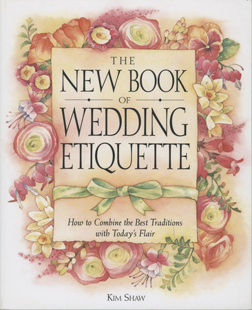 The New Book of Wedding Etiquette by Kim Shaw
