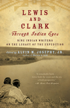 Lewis and Clark Through Indian Eyes by Alvin M. Josephy, Jr.