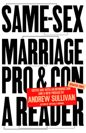 Same-Sex Marriage: Pro and Con by Andrew Sullivan
