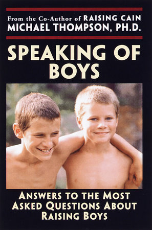 Speaking of Boys by Michael Thompson, Ph.D. and Teresa Barker