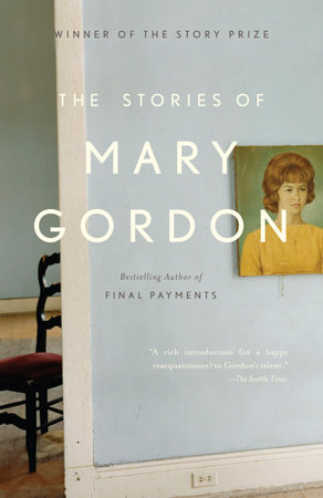 The Stories of Mary Gordon by Mary Gordon