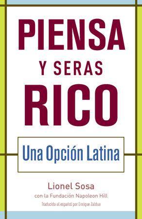 Piensa y seras rico: Una opcion latina by Lionel Sosa and Napoleon Hill Foundation
