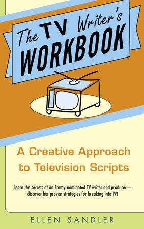 The TV Writer's Workbook by Ellen Sandler