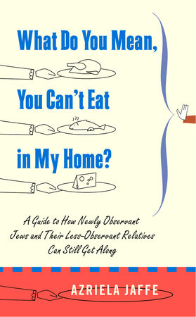 What Do You Mean, You Can't Eat in My Home? by Azriela Jaffe