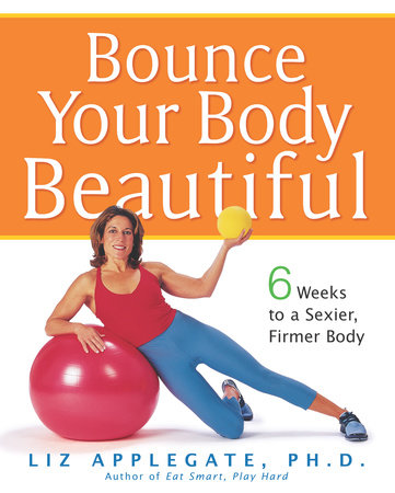 Bounce Your Body Beautiful by Liz Applegate, Ph.D.