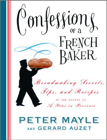 Confessions of a French Baker by Peter Mayle and Gerard Auzet