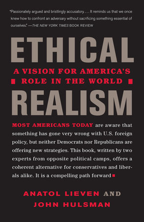 Ethical Realism by Anatol Lieven and John Hulsman