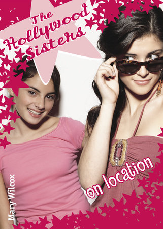 The Hollywood Sisters: On Location by Mary Wilcox