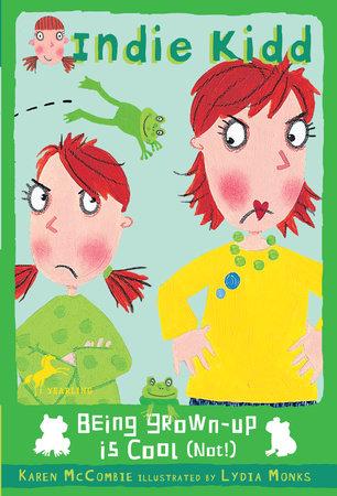 Indie Kidd: Being Grown Up Is Cool (Not!) by Karen McCombie