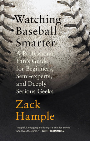 Watching Baseball Smarter by Zack Hample