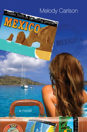 Notes from a Spinning Planet--Mexico by Melody Carlson