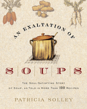 An Exaltation of Soups by Patricia Solley