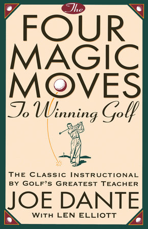 The Four Magic Moves to Winning Golf by Joe Dante
