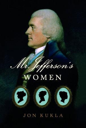Mr. Jefferson's Women by Jon Kukla