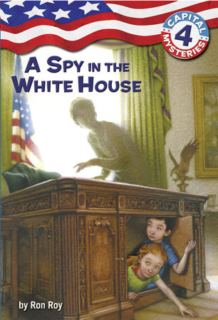 Capital Mysteries #4: A Spy in the White House by Ron Roy