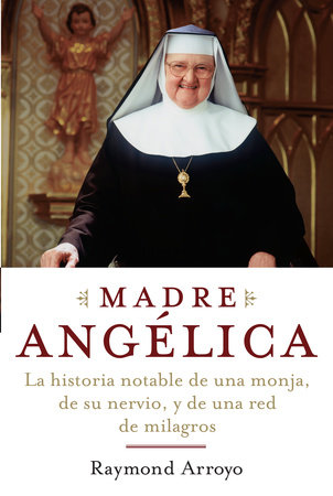 Madre Angelica by Raymond Arroyo
